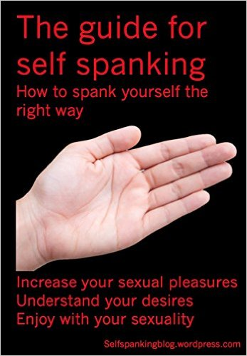 How To Spank Yourself Effectively Selfspanking